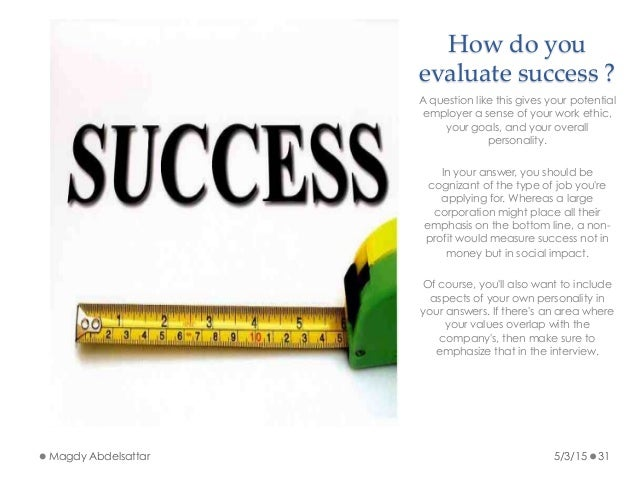 How Do You Evaluate Success ?  How Do You Evaluate Success