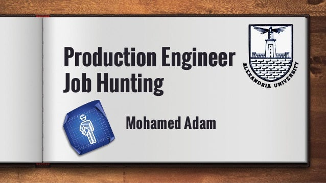 production engineer job hunting mohamed adam - Production Engineering Job