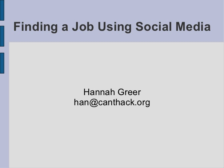 Finding a Job Using Social Media <ul>Hannah Greer [email_address] </ul>