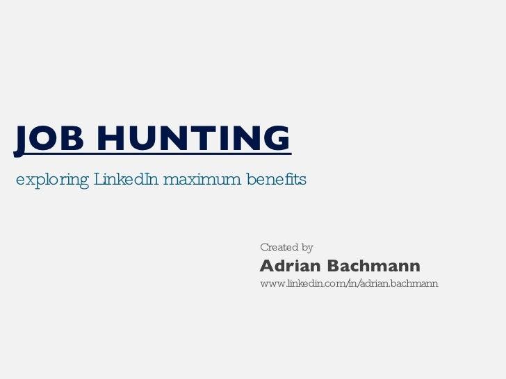 exploring LinkedIn maximum benefits Adrian Bachmann JOB HUNTING Created by www.linkedin.com/in/adrian.bachmann