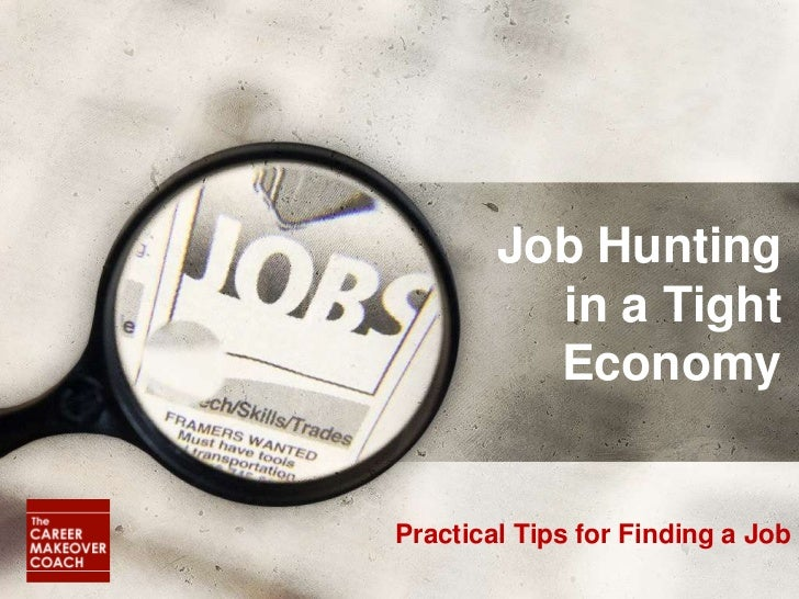Job Hunting           in a Tight           Economy   Practical Tips for Finding a Job