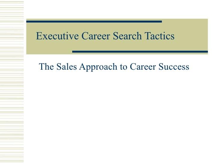 Executive Career Search Tactics   The Sales Approach to Career Success