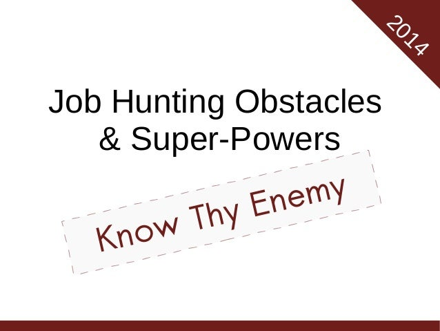 20 14  Job Hunting Obstacles & Super-Powers my ne yE Th ow Kn