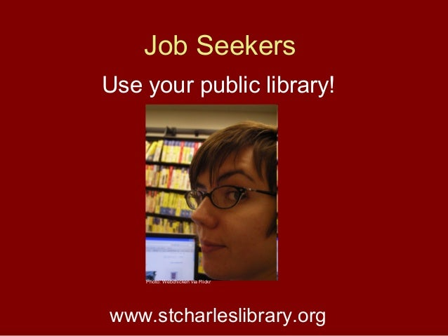 Job Seekers Use your public library! www.stcharleslibrary.org Photo: Webchicken via Flickr