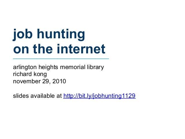 job hunting on the internet____________________________ arlington heights memorial library richard kong november 29, 2010 ...