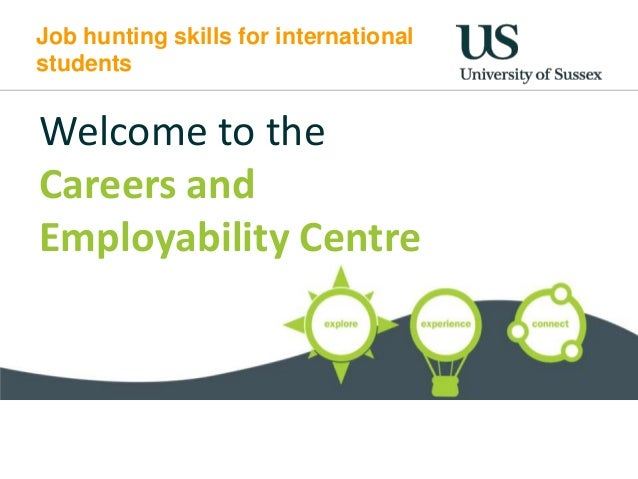 Job hunting skills for internationalstudentsWelcome to theCareers andEmployability Centre