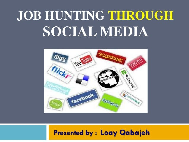 JOB HUNTING THROUGHSOCIAL MEDIAPresented by : Loay Qabajeh