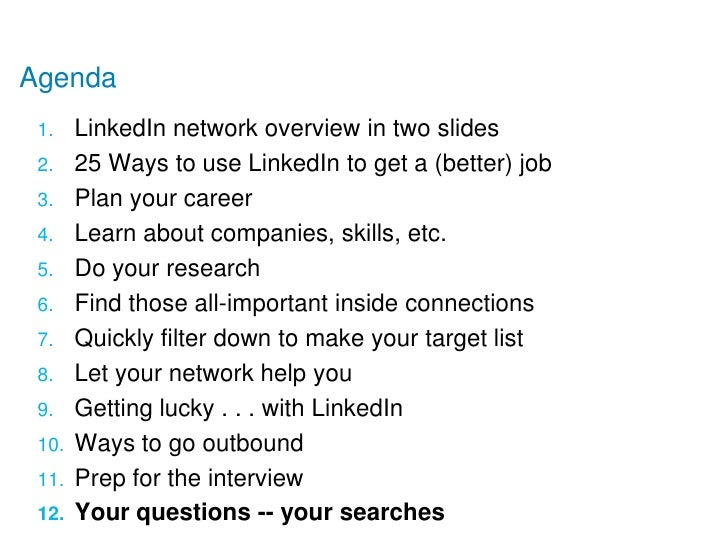 Agenda<br />LinkedIn network overview in two slides<br />25 Ways to use LinkedIn to get a (better) job<br />Plan your care...