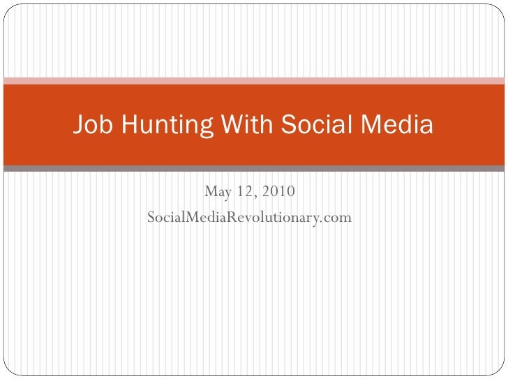 Job Hunting With Social Media               May 12, 2010      SocialMediaRevolutionary.com