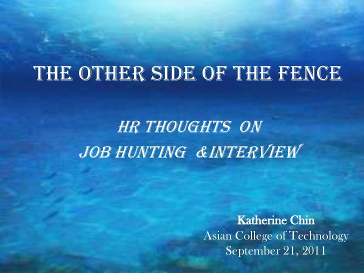 THE OTHER SIDE OF THE FENCE       HR THOUGHTS ON   JOB HUNTING &INTERVIEW                     Katherine Chin              ...