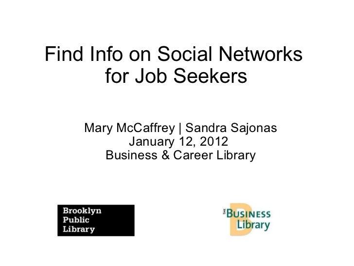 Find Info on Social Networks  for Job Seekers Mary McCaffrey | Sandra Sajonas January 12, 2012  Business & Career Library