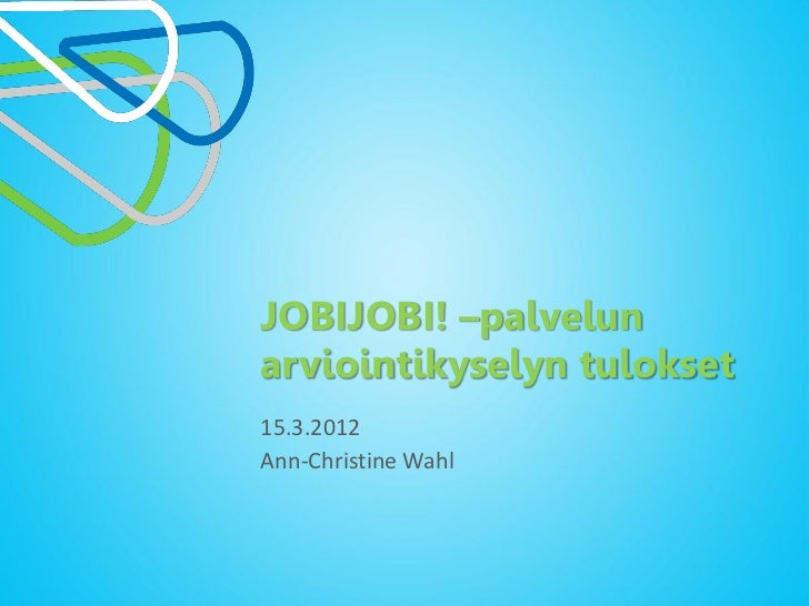 JOBIJOBI! –palvelunarviointikyselyn tulokset15.3.2012Ann-Christine Wahl