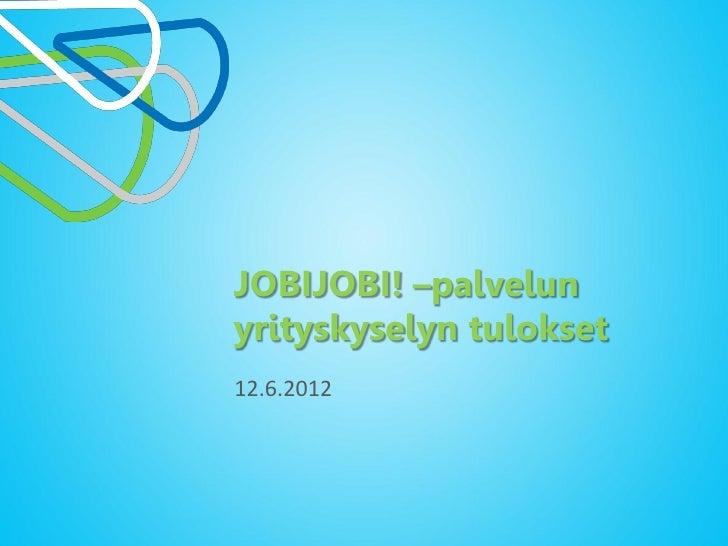 JOBIJOBI! –palvelunyrityskyselyn tulokset12.6.2012