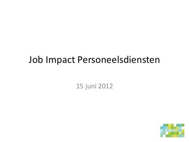 Job Impact Personeelsdiensten          15 juni 2012