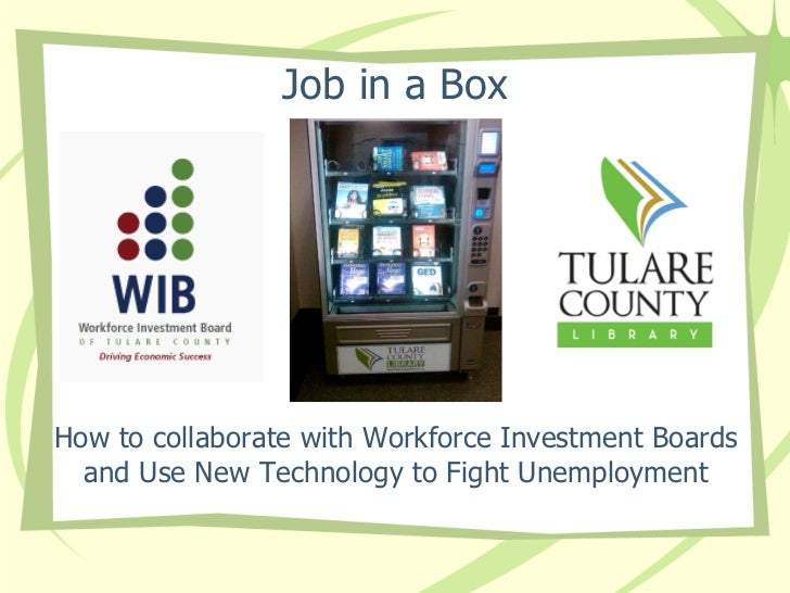 Job in a Box <ul><li>How to collaborate with Workforce Investment Boards and Use New Technology to Fight Unemployment </li...