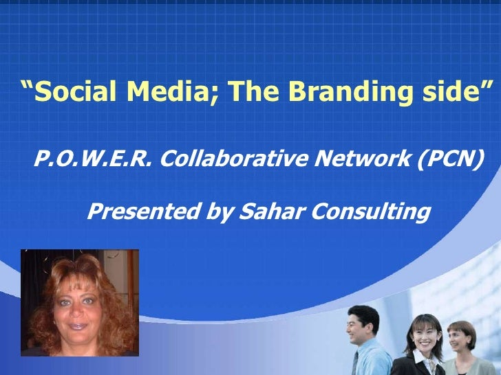 """Social Media; The Branding side""<br />P.O.W.E.R. Collaborative Network (PCN)<br />Presented by Sahar Consulting<br />"