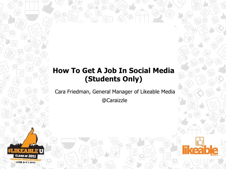 How To Get A Job In Social Media       (Students Only)Cara Friedman, General Manager of Likeable Media                  @C...