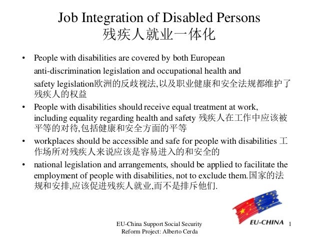 EU-China Support Social Security Reform Project: Alberto Cerda 1 Job Integration of Disabled Persons 残疾人就业一体化 • People wit...