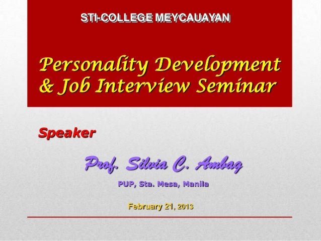 STI-COLLEGE MEYCAUAYANPersonality Development& Job Interview SeminarSpeaker     Prof. Silvia C. Ambag          PUP, Sta. M...