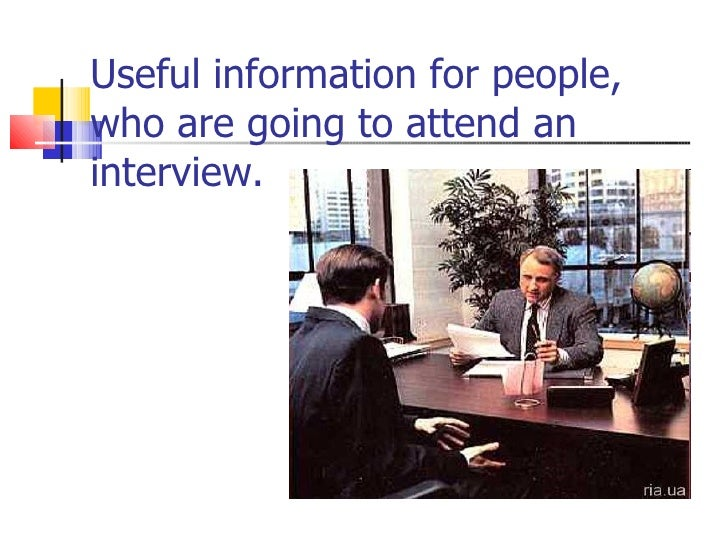 Useful information for people, who are going to attend an interview.