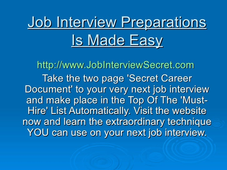 Job Interview Preparations Is Made Easy http://www.JobInterviewSecret.com   Take the two page 'Secret Career Document' to ...