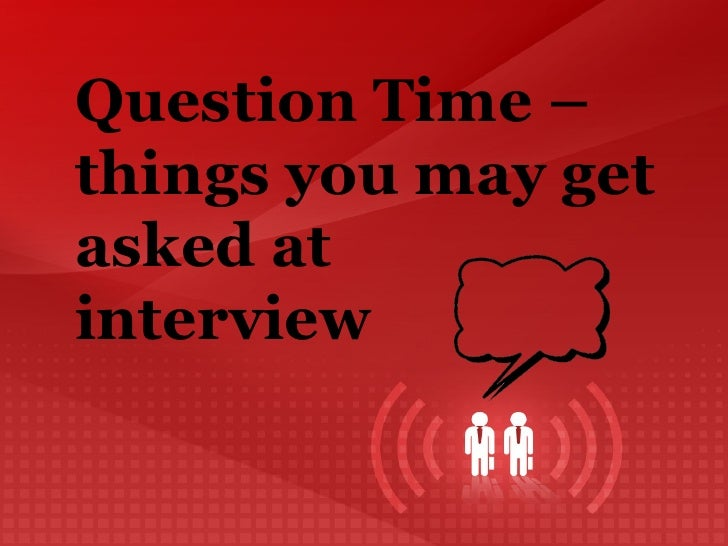 Question Time –things you may get asked at  interview