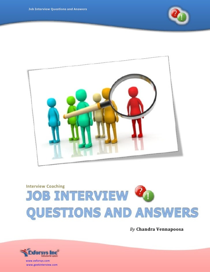 Job   Interview   Questions   and   Answers www.exforsys.com www.geekinterview.com Interview   Coaching By   Chandra   Ven...