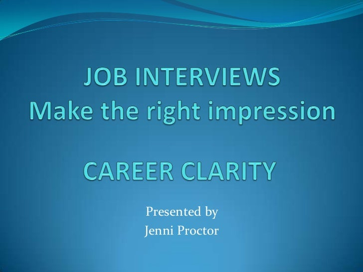 JOB INTERVIEWS Make the right impression<br />CAREER CLARITY<br />Presented by <br />Jenni Proctor <br />