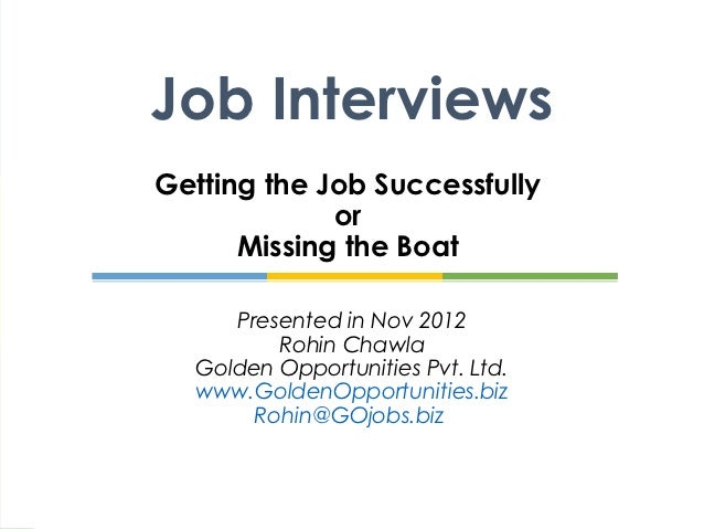 Job InterviewsGetting the Job Successfully             or      Missing the Boat     Presented in Nov 2012         Rohin Ch...
