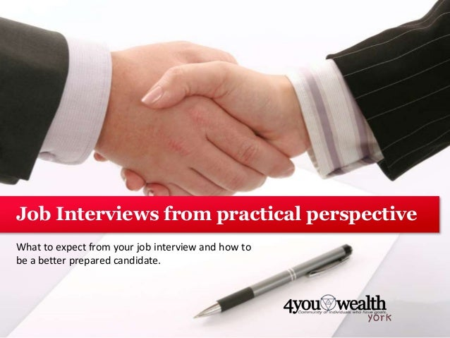 What to expect from your job interview and how to be a better prepared candidate. Job Interviews from practical perspective