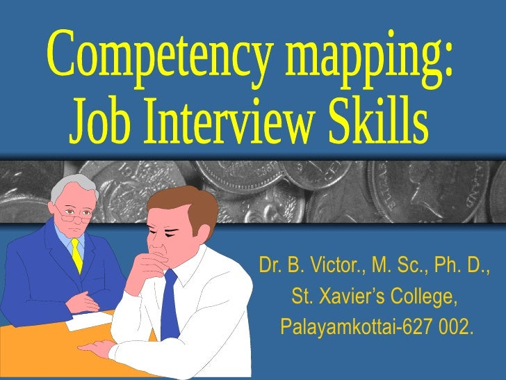 Dr. B. Victor., M. Sc., Ph. D.,  St. Xavier's College,  Palayamkottai-627 002. Competency mapping:  Job Interview Skills