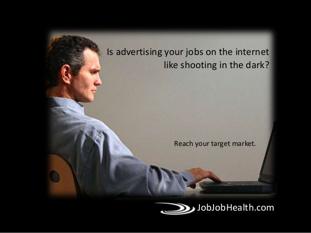 JobJobHealth.com Reach your target market. Is advertising your jobs on the internet like shooting in the dark?