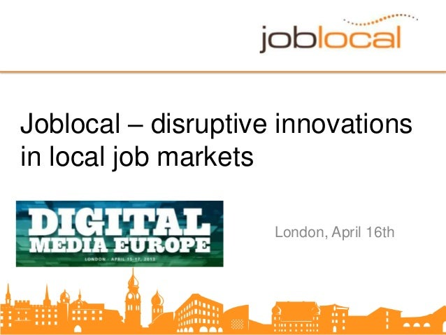 Joblocal – disruptive innovationsin local job marketsLondon, April 16th