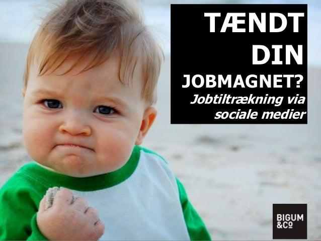 TÆNDT  DIN  JOBMAGNET?  Jobtiltrækning via  sociale medier