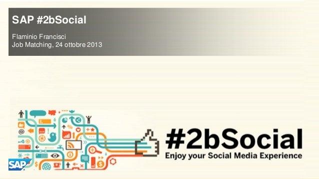 SAP #2bSocial Flaminio Francisci Job Matching, 24 ottobre 2013