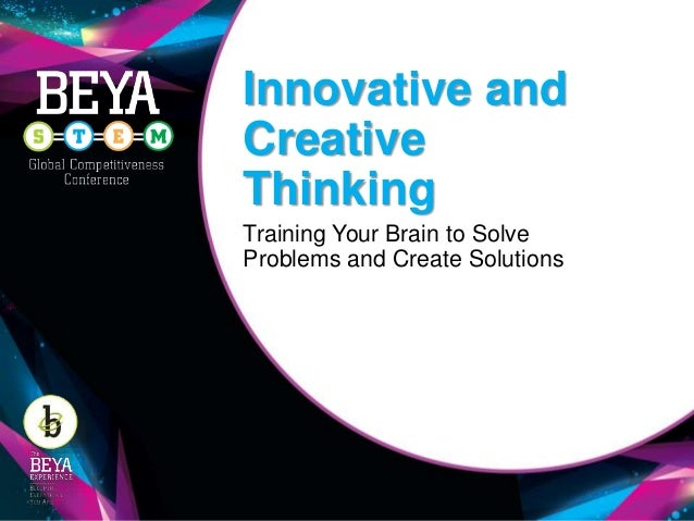 Innovative and Creative Thinking Training Your Brain to Solve Problems and Create Solutions