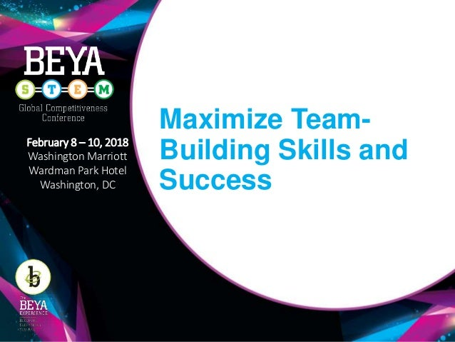 Maximize Team- Building Skills and Success February 8 – 10, 2018 Washington Marriott Wardman Park Hotel Washington, DC