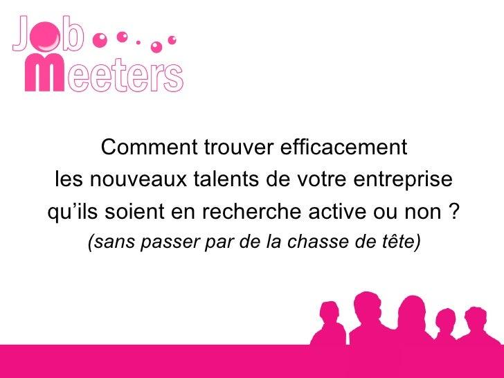 Comment trouver efficacement les nouveaux talents de votre entreprise qu'ils soient en recherche active ou non ? (sans pas...