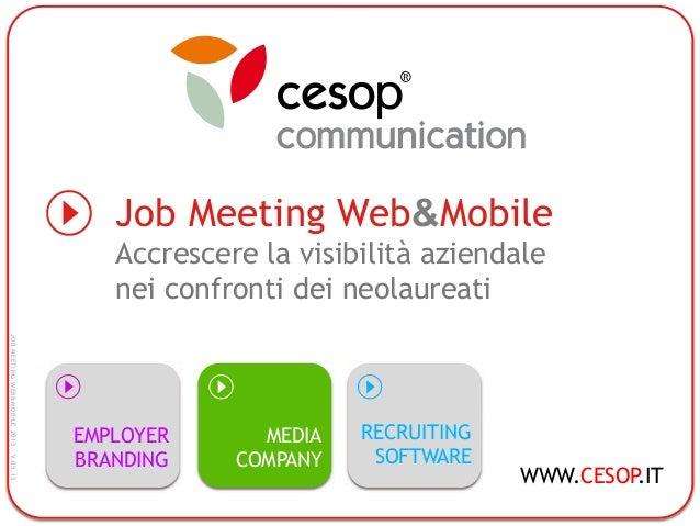 Job Meeting Web&MobileAccrescere la visibilità aziendalenei confronti dei neolaureatiWWW.CESOP.ITRECRUITINGSOFTWAREEMPLOYE...