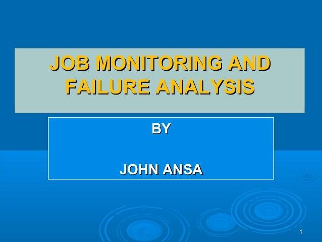 11 JOB MONITORING ANDJOB MONITORING AND FAILURE ANALYSISFAILURE ANALYSIS BYBY JOHN ANSAJOHN ANSA