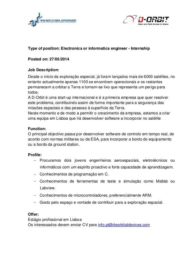 Type of position: Electronics or informatics engineer - Internship Posted on: 27/05/2014 Job Description: Desde o início d...