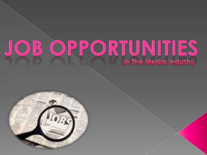 Job OPPORTUNITIES<br />In The Media Industry<br />