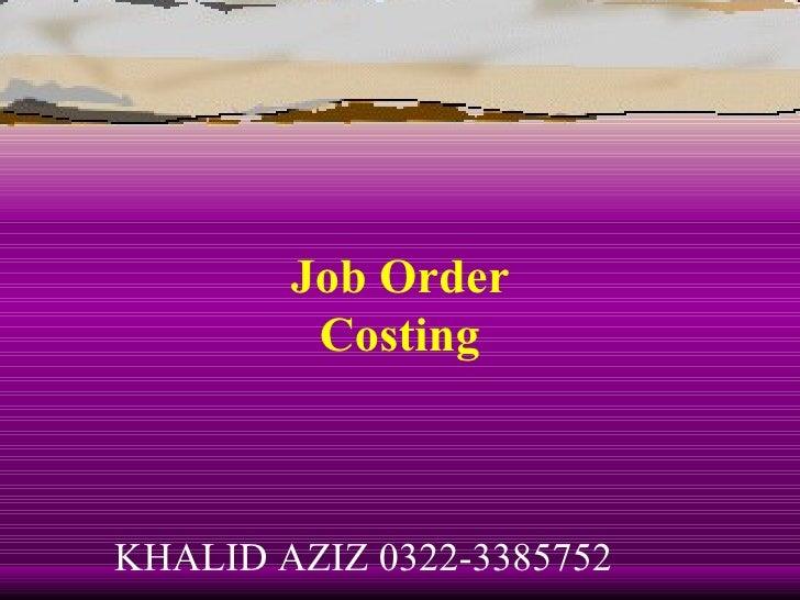 Job Order         CostingKHALID AZIZ 0322-3385752