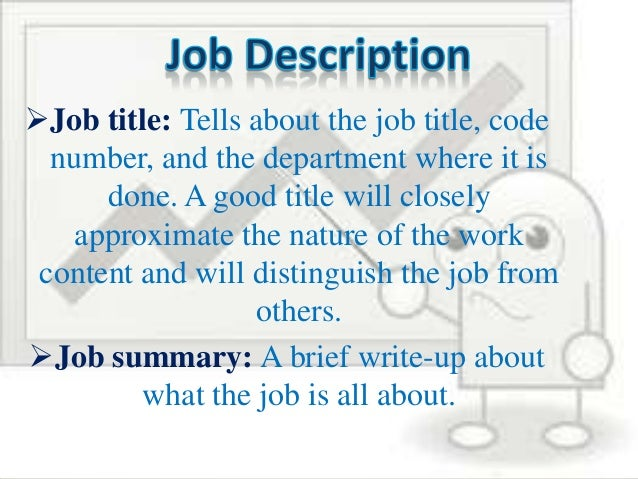 job organization information Job evaluation is the process of analyzing and assessing various jobs systematically to ascertain their relative worth in an organization job evaluation is an assessment of the relative worth of various jobs on the basis of a consistent set of job and personal factors, such as qualifications and skills required.