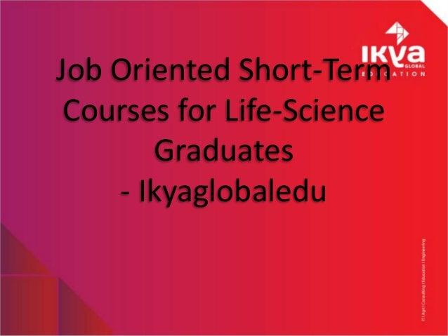 Job oriented short term courses for life-science graduates