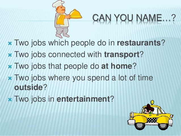 CAN YOU NAME…?  Two jobs which people do in restaurants?  Two jobs connected with transport?  Two jobs that people do a...