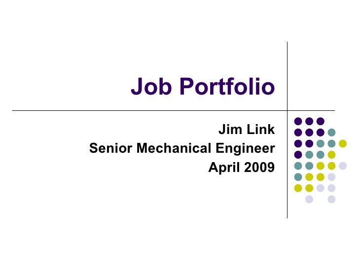 Job Portfolio Jim Link Senior Mechanical Engineer April 2009