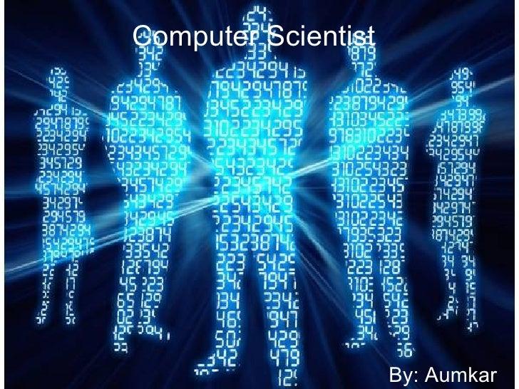 Computer Scientist  By: Aumkar