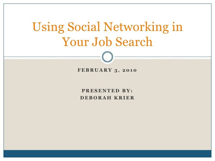 February 3, 2010<br />Presented by:<br />Deborah krier<br />Using Social Networking in Your Job Search<br />
