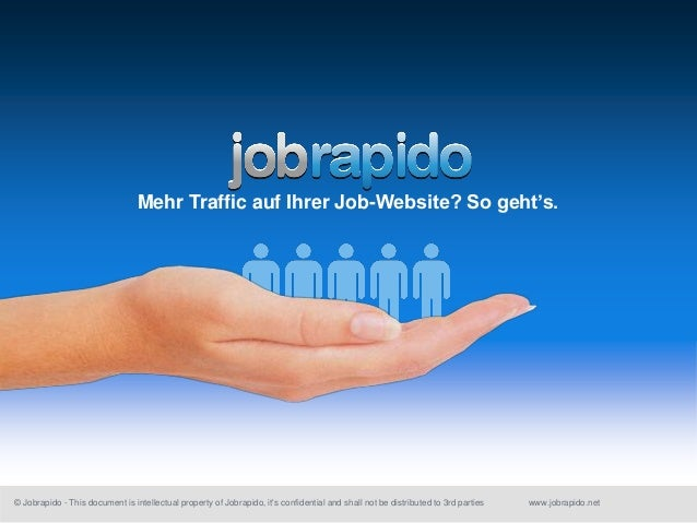 Mehr Traffic auf Ihrer Job-Website? So geht's.© Jobrapido - This document is intellectual property of Jobrapido, its confi...